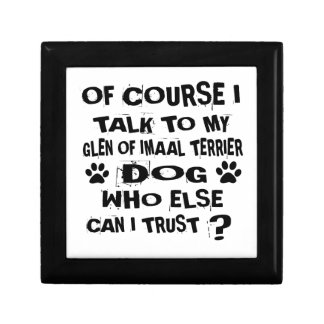 OF COURSE I TALK TO MY GLEN OF IMAAL TERRIER DOG D GIFT BOX