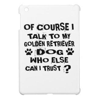 OF COURSE I TALK TO MY GOLDEN RETRIEVER DOG DESIGN iPad MINI COVER