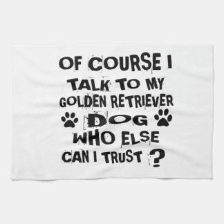 OF COURSE I TALK TO MY GOLDEN RETRIEVER DOG DESIGN KITCHEN TOWEL