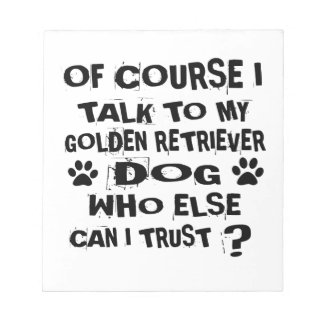 OF COURSE I TALK TO MY GOLDEN RETRIEVER DOG DESIGN NOTEPAD