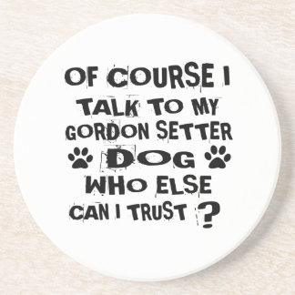 OF COURSE I TALK TO MY GORDON SETTER DOG DESIGNS COASTER