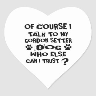 OF COURSE I TALK TO MY GORDON SETTER DOG DESIGNS HEART STICKER