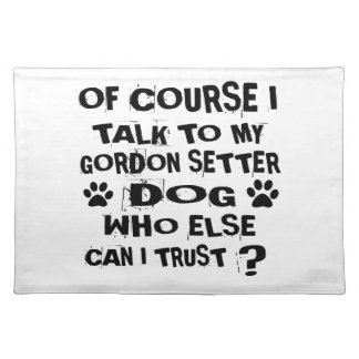OF COURSE I TALK TO MY GORDON SETTER DOG DESIGNS PLACEMAT