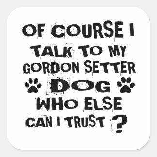 OF COURSE I TALK TO MY GORDON SETTER DOG DESIGNS SQUARE STICKER