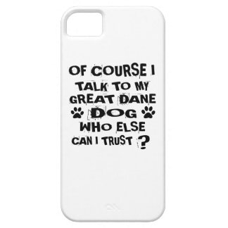 OF COURSE I TALK TO MY GREAT DANE DOG DESIGNS CASE FOR THE iPhone 5