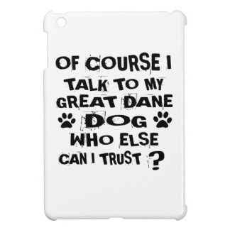 OF COURSE I TALK TO MY GREAT DANE DOG DESIGNS iPad MINI COVERS