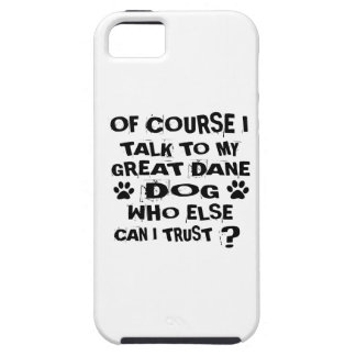 OF COURSE I TALK TO MY GREAT DANE DOG DESIGNS iPhone 5 CASES