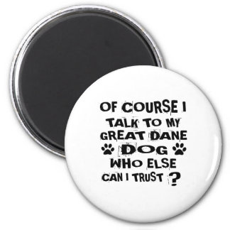 OF COURSE I TALK TO MY GREAT DANE DOG DESIGNS MAGNET
