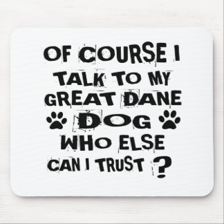 OF COURSE I TALK TO MY GREAT DANE DOG DESIGNS MOUSE PAD