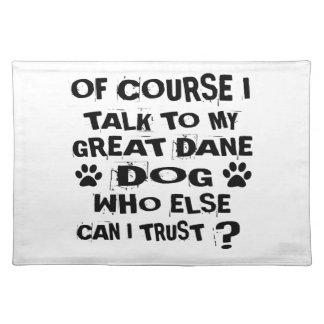 OF COURSE I TALK TO MY GREAT DANE DOG DESIGNS PLACEMAT
