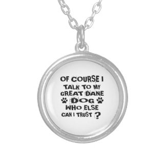 OF COURSE I TALK TO MY GREAT DANE DOG DESIGNS SILVER PLATED NECKLACE