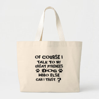 OF COURSE I TALK TO MY GREAT PYRENEES DOG DESIGNS LARGE TOTE BAG