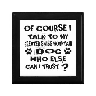 OF COURSE I TALK TO MY GREATER SWISS MOUNTAIN DOG GIFT BOX
