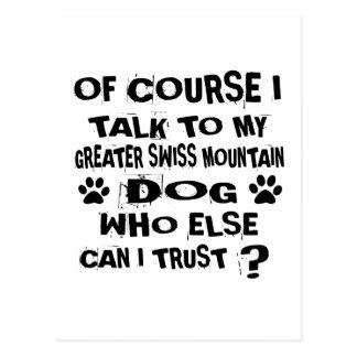 OF COURSE I TALK TO MY GREATER SWISS MOUNTAIN DOG POSTCARD