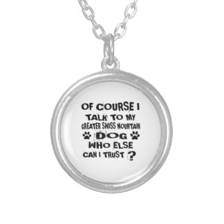 OF COURSE I TALK TO MY GREATER SWISS MOUNTAIN DOG SILVER PLATED NECKLACE