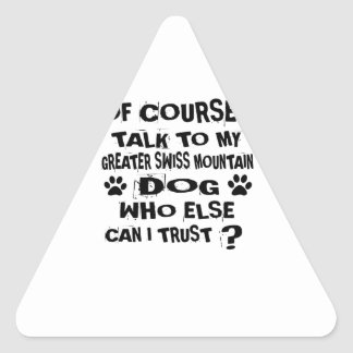 OF COURSE I TALK TO MY GREATER SWISS MOUNTAIN DOG TRIANGLE STICKER