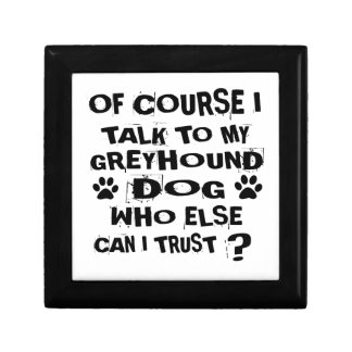 OF COURSE I TALK TO MY GREYHOUND DOG DESIGNS GIFT BOX