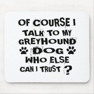 OF COURSE I TALK TO MY GREYHOUND DOG DESIGNS MOUSE PAD