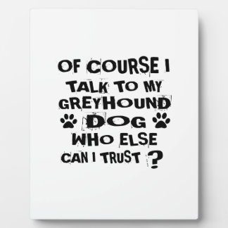 OF COURSE I TALK TO MY GREYHOUND DOG DESIGNS PLAQUE