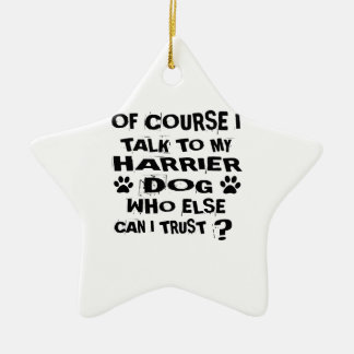 OF COURSE I TALK TO MY HARRIER DOG DESIGNS CERAMIC ORNAMENT