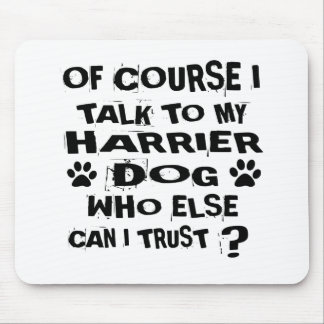 OF COURSE I TALK TO MY HARRIER DOG DESIGNS MOUSE PAD