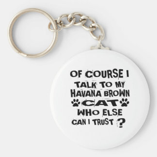 OF COURSE I TALK TO MY HAVANA BROWN CAT DESIGNS KEYCHAIN