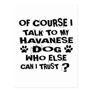 OF COURSE I TALK TO MY HAVANESE DOG DESIGNS POSTCARD