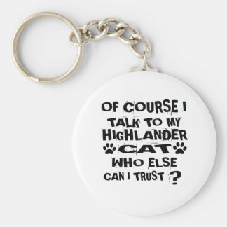 OF COURSE I TALK TO MY HIGHLANDER CAT DESIGNS KEYCHAIN