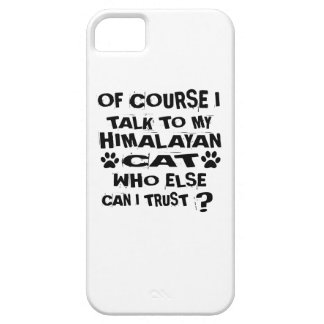OF COURSE I TALK TO MY HIMALAYAN CAT DESIGNS iPhone 5 CASE