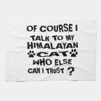 OF COURSE I TALK TO MY HIMALAYAN CAT DESIGNS KITCHEN TOWEL