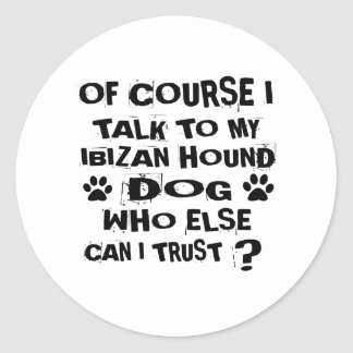 OF COURSE I TALK TO MY IBIZAN HOUND DOG DESIGNS CLASSIC ROUND STICKER