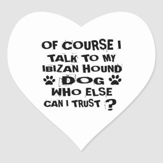 OF COURSE I TALK TO MY IBIZAN HOUND DOG DESIGNS HEART STICKER