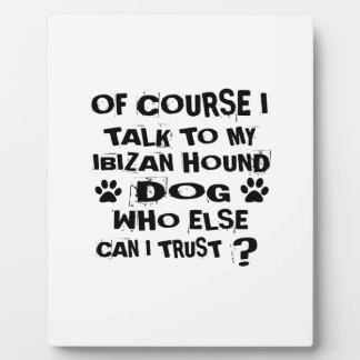 OF COURSE I TALK TO MY IBIZAN HOUND DOG DESIGNS PLAQUE