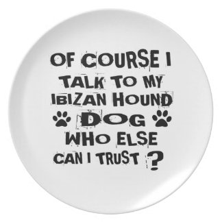 OF COURSE I TALK TO MY IBIZAN HOUND DOG DESIGNS PLATE