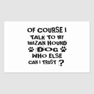 OF COURSE I TALK TO MY IBIZAN HOUND DOG DESIGNS STICKER