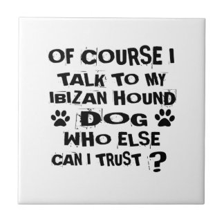 OF COURSE I TALK TO MY IBIZAN HOUND DOG DESIGNS TILE