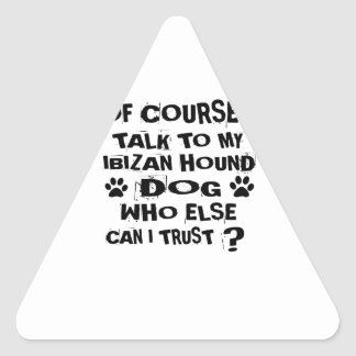 OF COURSE I TALK TO MY IBIZAN HOUND DOG DESIGNS TRIANGLE STICKER