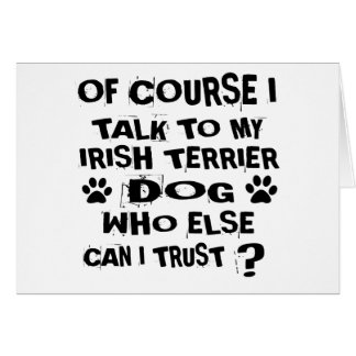 OF COURSE I TALK TO MY IRISH TERRIER DOG DESIGNS CARD