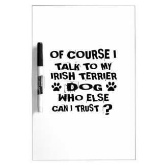 OF COURSE I TALK TO MY IRISH TERRIER DOG DESIGNS DRY ERASE BOARD