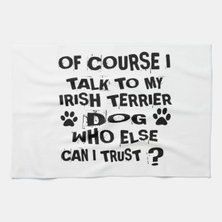 OF COURSE I TALK TO MY IRISH TERRIER DOG DESIGNS KITCHEN TOWEL