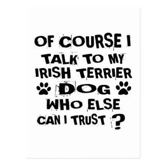 OF COURSE I TALK TO MY IRISH TERRIER DOG DESIGNS POSTCARD