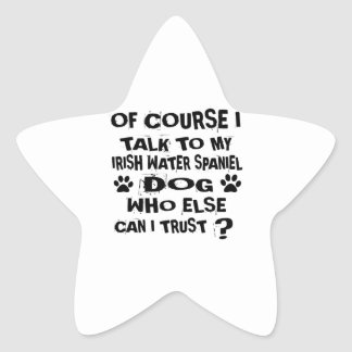 OF COURSE I TALK TO MY IRISH WATER SPANIEL DOG DES STAR STICKER