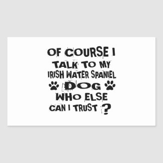 OF COURSE I TALK TO MY IRISH WATER SPANIEL DOG DES STICKER