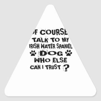 OF COURSE I TALK TO MY IRISH WATER SPANIEL DOG DES TRIANGLE STICKER
