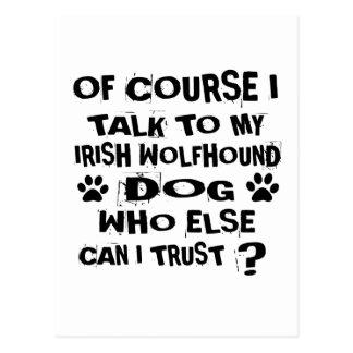 OF COURSE I TALK TO MY IRISH WOLFHOUND DOG DESIGNS POSTCARD