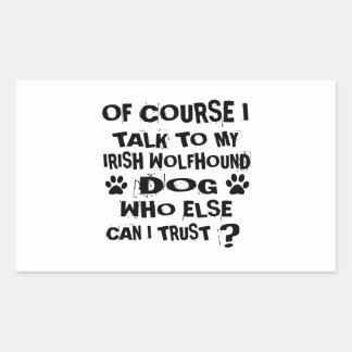 OF COURSE I TALK TO MY IRISH WOLFHOUND DOG DESIGNS STICKER