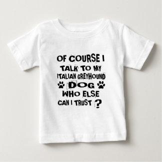 OF COURSE I TALK TO MY ITALIAN GREYHOUND DOG DESIG BABY T-Shirt