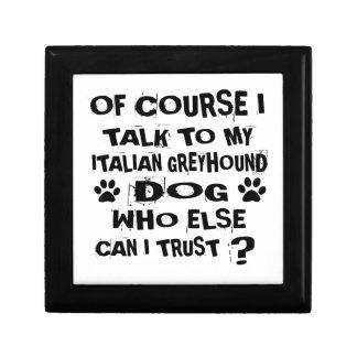 OF COURSE I TALK TO MY ITALIAN GREYHOUND DOG DESIG GIFT BOX