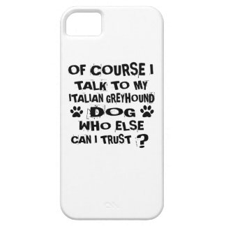 OF COURSE I TALK TO MY ITALIAN GREYHOUND DOG DESIG iPhone 5 COVER