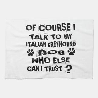 OF COURSE I TALK TO MY ITALIAN GREYHOUND DOG DESIG KITCHEN TOWEL